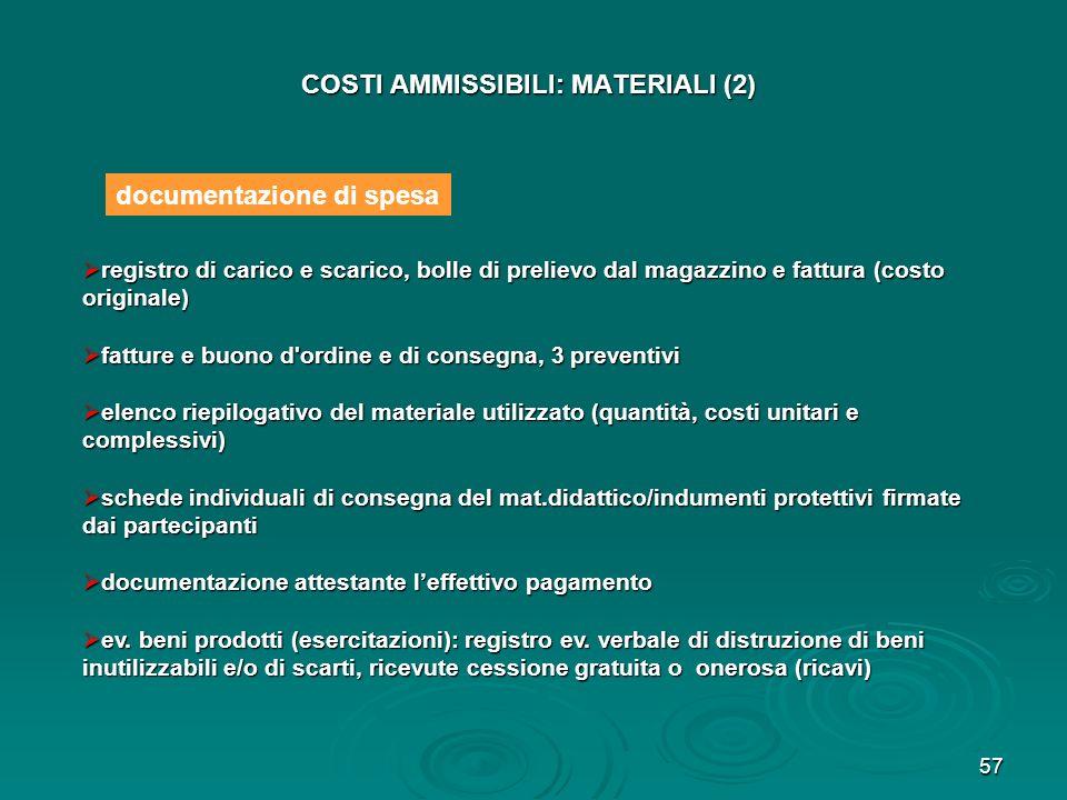57 COSTI AMMISSIBILI: MATERIALI (2) registro di carico e scarico, bolle di prelievo dal magazzino e fattura (costo originale) registro di carico e sca
