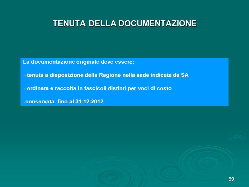 59 TENUTA DELLA DOCUMENTAZIONE La documentazione originale deve essere: tenuta a disposizione della Regione nella sede indicata da SA ordinata e racco