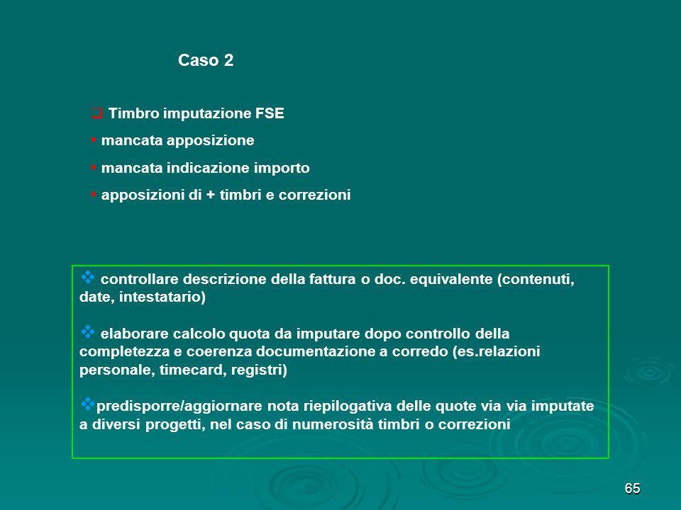 65 Caso 2 Timbro imputazione FSE mancata apposizione mancata indicazione importo apposizioni di + timbri e correzioni controllare descrizione della fa