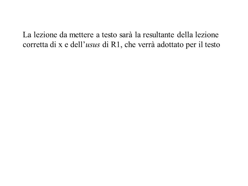 La lezione da mettere a testo sarà la resultante della lezione corretta di x e dellusus di R1, che verrà adottato per il testo