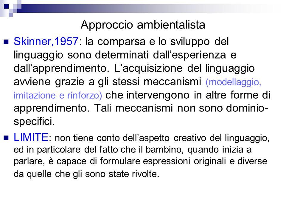 Approccio ambientalista Skinner,1957: la comparsa e lo sviluppo del linguaggio sono determinati dallesperienza e dallapprendimento. Lacquisizione del
