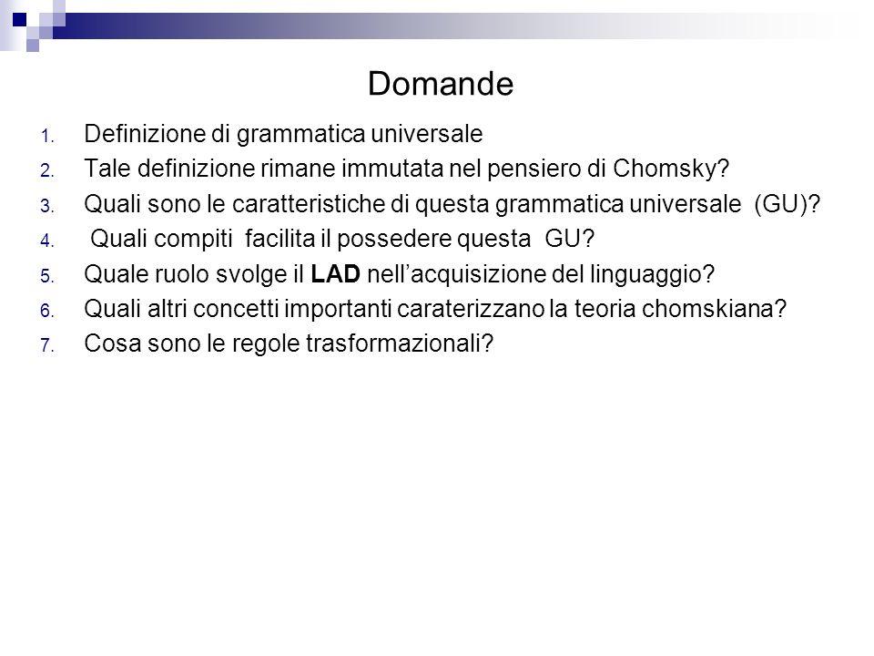 Domande 1. Definizione di grammatica universale 2. Tale definizione rimane immutata nel pensiero di Chomsky? 3. Quali sono le caratteristiche di quest