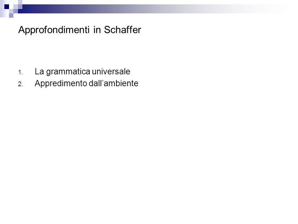 Approfondimenti in Schaffer 1. La grammatica universale 2. Appredimento dallambiente