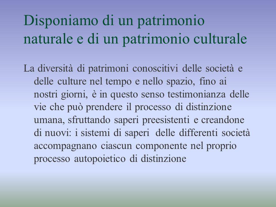 Disponiamo di un patrimonio naturale e di un patrimonio culturale La diversità di patrimoni conoscitivi delle società e delle culture nel tempo e nell