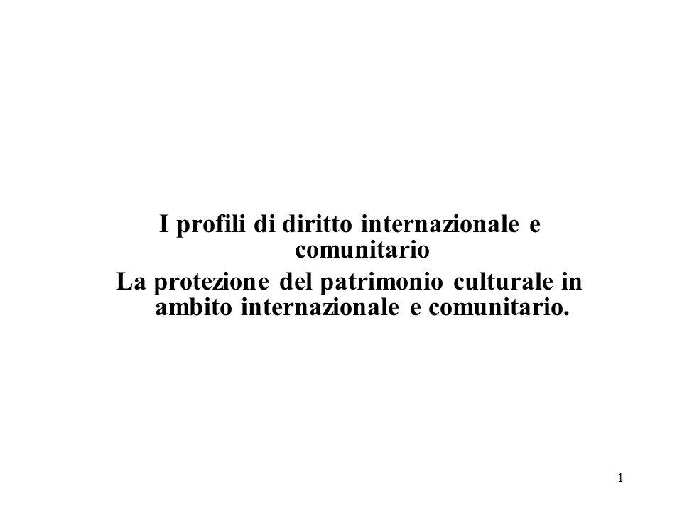 1 I profili di diritto internazionale e comunitario La protezione del patrimonio culturale in ambito internazionale e comunitario.