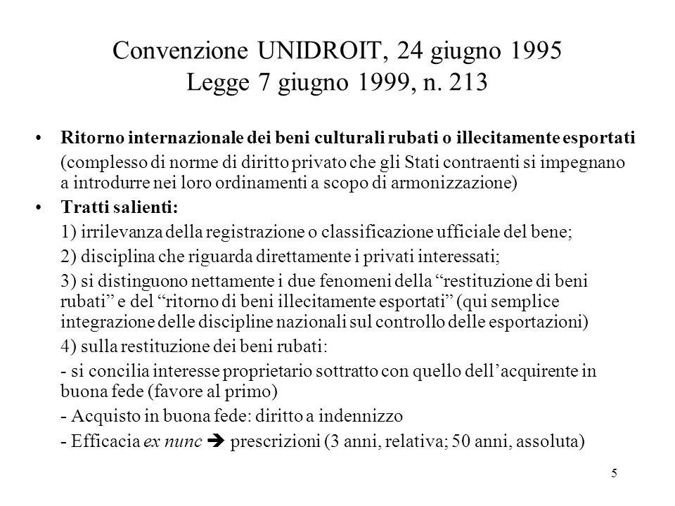 5 Convenzione UNIDROIT, 24 giugno 1995 Legge 7 giugno 1999, n. 213 Ritorno internazionale dei beni culturali rubati o illecitamente esportati (comples