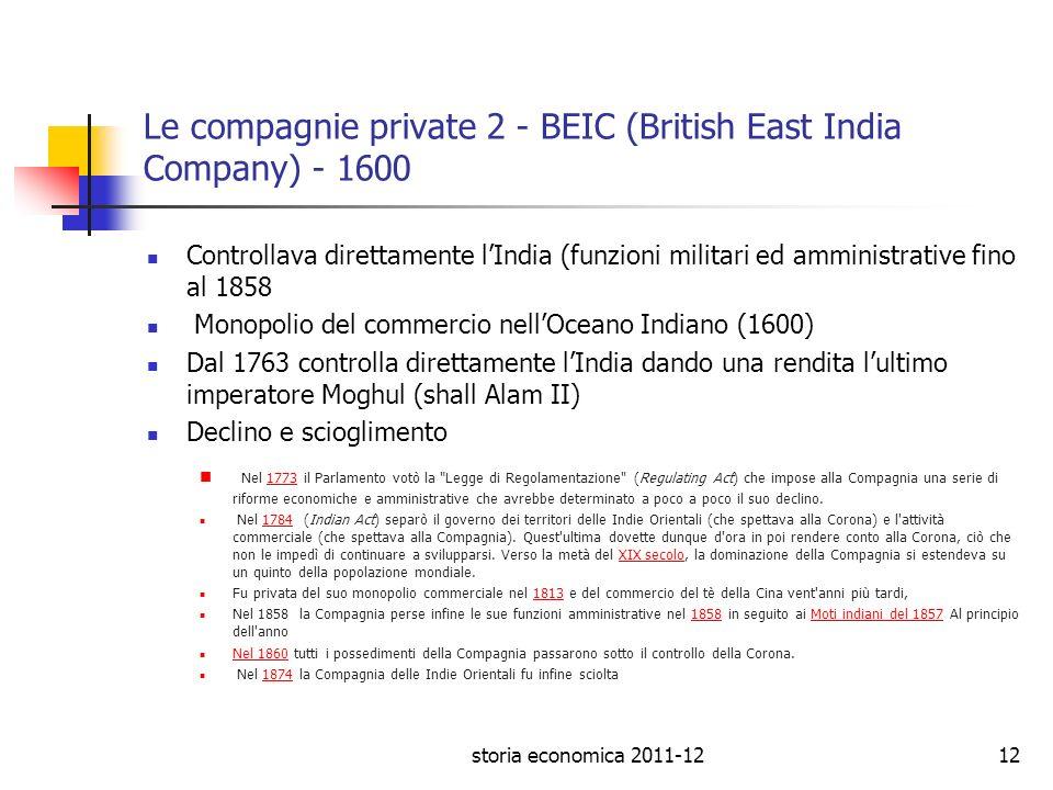 Le compagnie private 2 - BEIC (British East India Company) - 1600 Controllava direttamente lIndia (funzioni militari ed amministrative fino al 1858 Mo