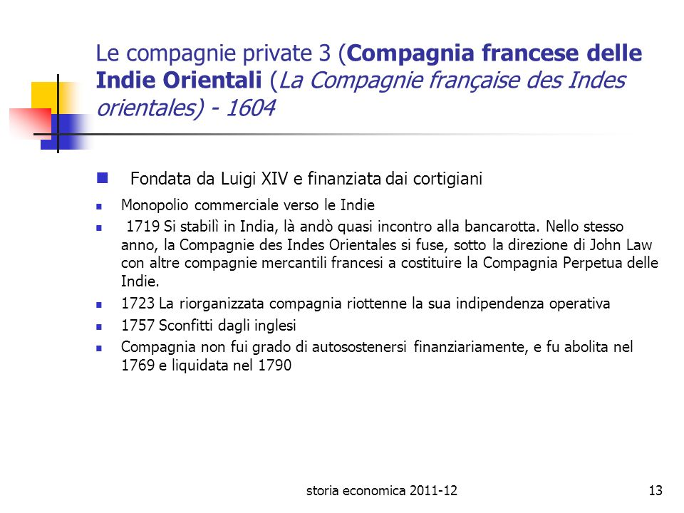 Le compagnie private 3 (Compagnia francese delle Indie Orientali (La Compagnie française des Indes orientales) - 1604 Fondata da Luigi XIV e finanziat