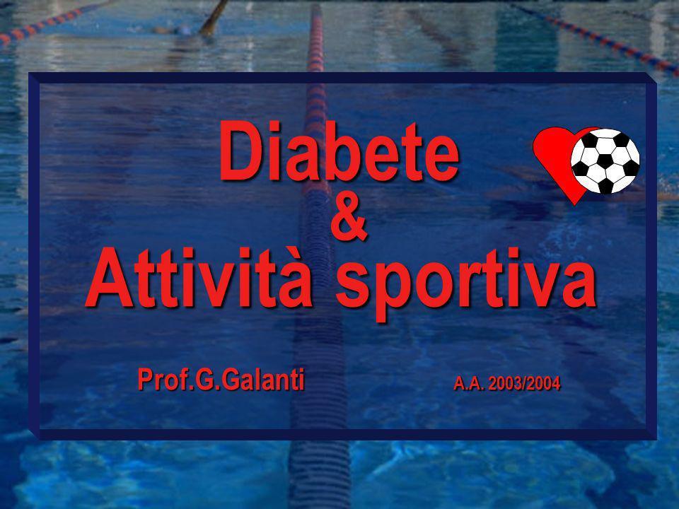Diabete& Attività sportiva Prof.G.Galanti A.A. 2003/2004