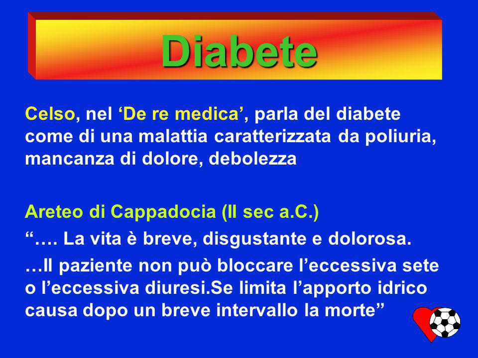 Diabete Celso, nel De re medica, parla del diabete come di una malattia caratterizzata da poliuria, mancanza di dolore, debolezza Areteo di Cappadocia