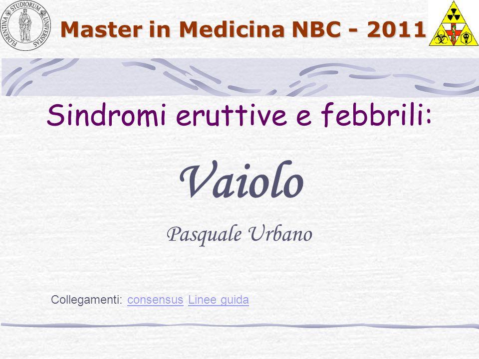 Master in Medicina NBC - 2011 Sindromi eruttive e febbrili: Vaiolo Collegamenti: consensus Linee guidaconsensusLinee guida Pasquale Urbano