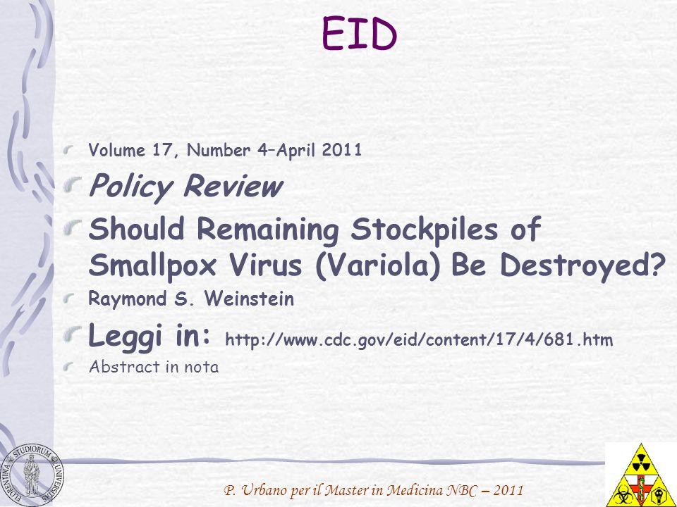 P. Urbano per il Master in Medicina NBC – 2011 EID Volume 17, Number 4–April 2011 Policy Review Should Remaining Stockpiles of Smallpox Virus (Variola