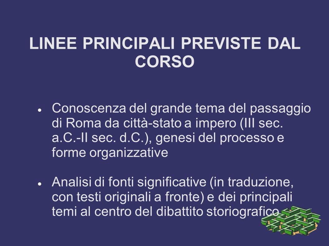 LINEE PRINCIPALI PREVISTE DAL CORSO Conoscenza del grande tema del passaggio di Roma da città-stato a impero (III sec.