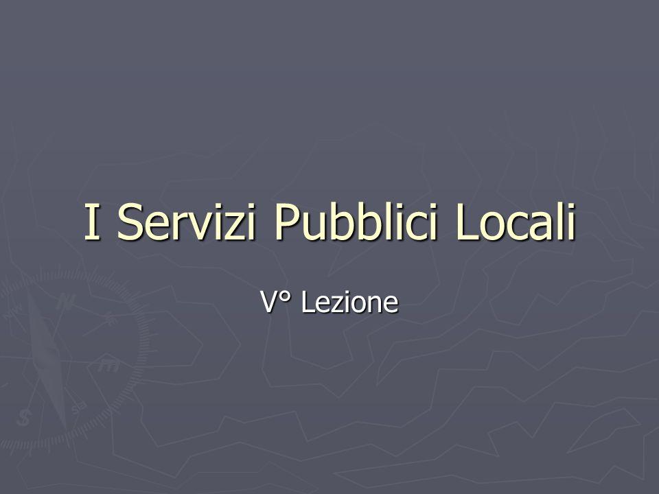 I Servizi Pubblici Locali V° Lezione