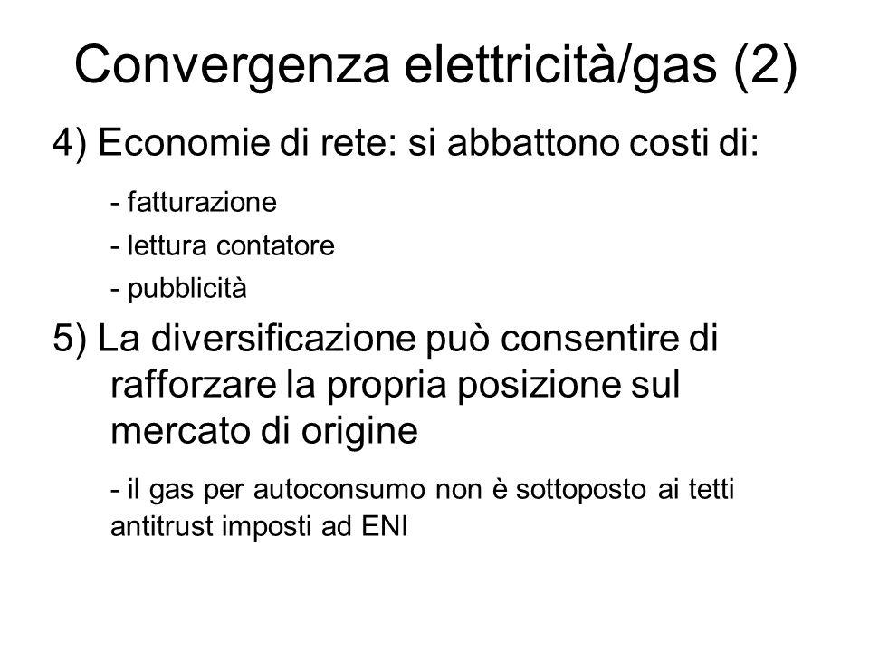 4) Economie di rete: si abbattono costi di: - fatturazione - lettura contatore - pubblicità 5) La diversificazione può consentire di rafforzare la pro