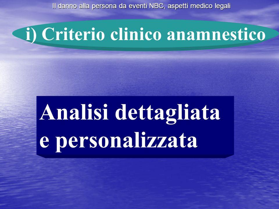 Il danno alla persona da eventi NBC, aspetti medico legali i) Criterio clinico anamnestico Analisi dettagliata e personalizzata