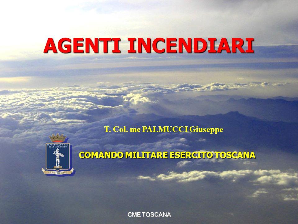 CME TOSCANA AGENTI INCENDIARI T. Col. me PALMUCCI Giuseppe COMANDO MILITARE ESERCITO TOSCANA