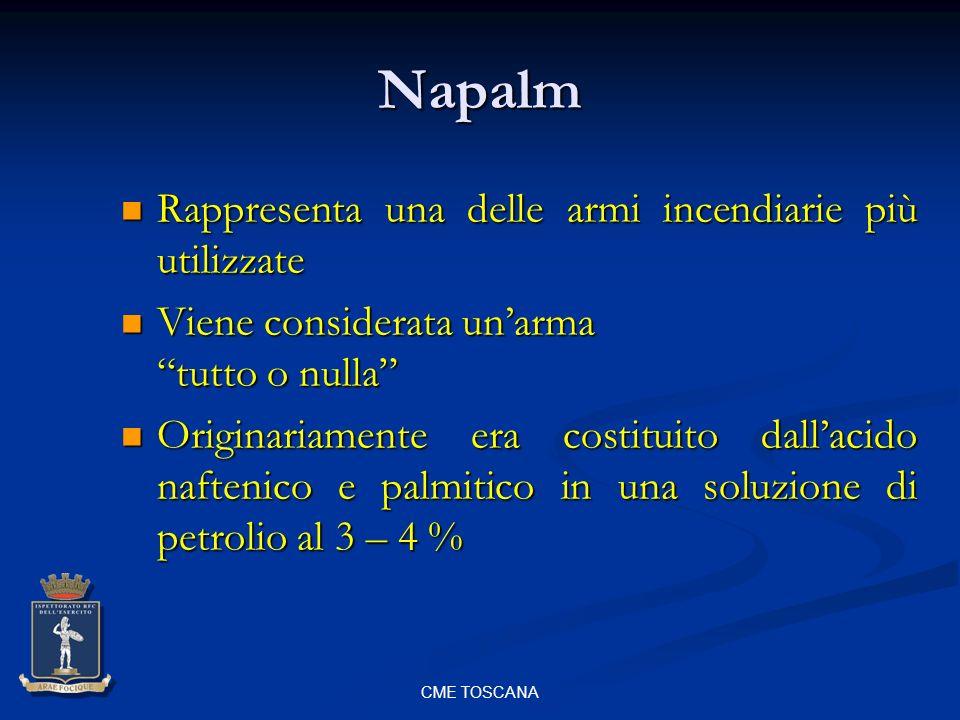 CME TOSCANA Napalm Rappresenta una delle armi incendiarie più utilizzate Rappresenta una delle armi incendiarie più utilizzate Viene considerata unarm