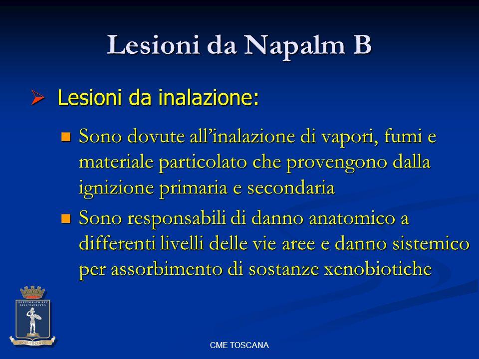 CME TOSCANA Lesioni da Napalm B Sono dovute allinalazione di vapori, fumi e materiale particolato che provengono dalla ignizione primaria e secondaria