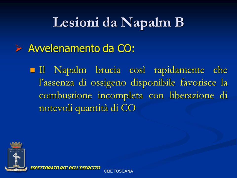 CME TOSCANA Lesioni da Napalm B Il Napalm brucia così rapidamente che lassenza di ossigeno disponibile favorisce la combustione incompleta con liberaz