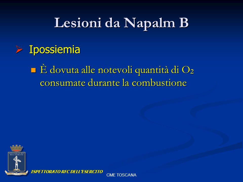 CME TOSCANA Lesioni da Napalm B È dovuta alle notevoli quantità di O 2 consumate durante la combustione È dovuta alle notevoli quantità di O 2 consuma