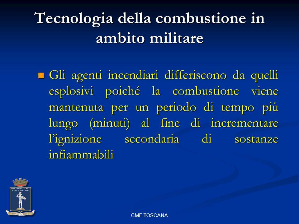 CME TOSCANA Tecnologia della combustione in ambito militare Gli agenti incendiari differiscono da quelli esplosivi poiché la combustione viene mantenu