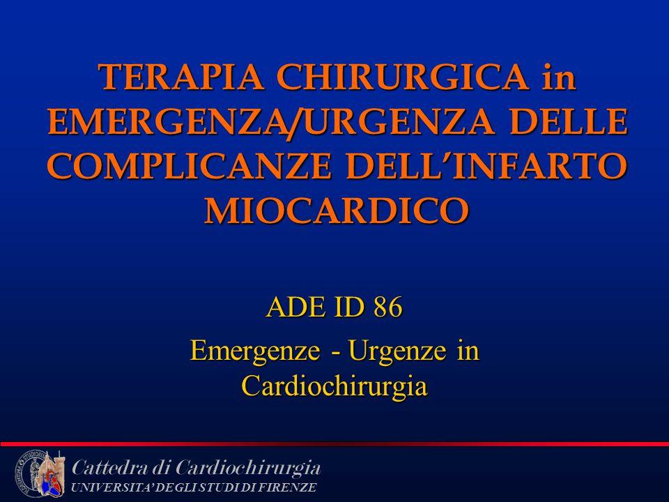 Cattedra di Cardiochirurgia UNIVERSITA DEGLI STUDI DI FIRENZE TERAPIA CHIRURGICA in EMERGENZA/URGENZA DELLE COMPLICANZE DELLINFARTO MIOCARDICO ADE ID