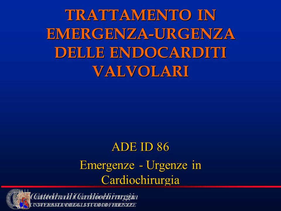 Cattedra di Cardiochirurgia UNIVERSITA DEGLI STUDI DI FIRENZE TRATTAMENTO IN EMERGENZA-URGENZA DELLE ENDOCARDITI VALVOLARI ADE ID 86 Emergenze - Urgen