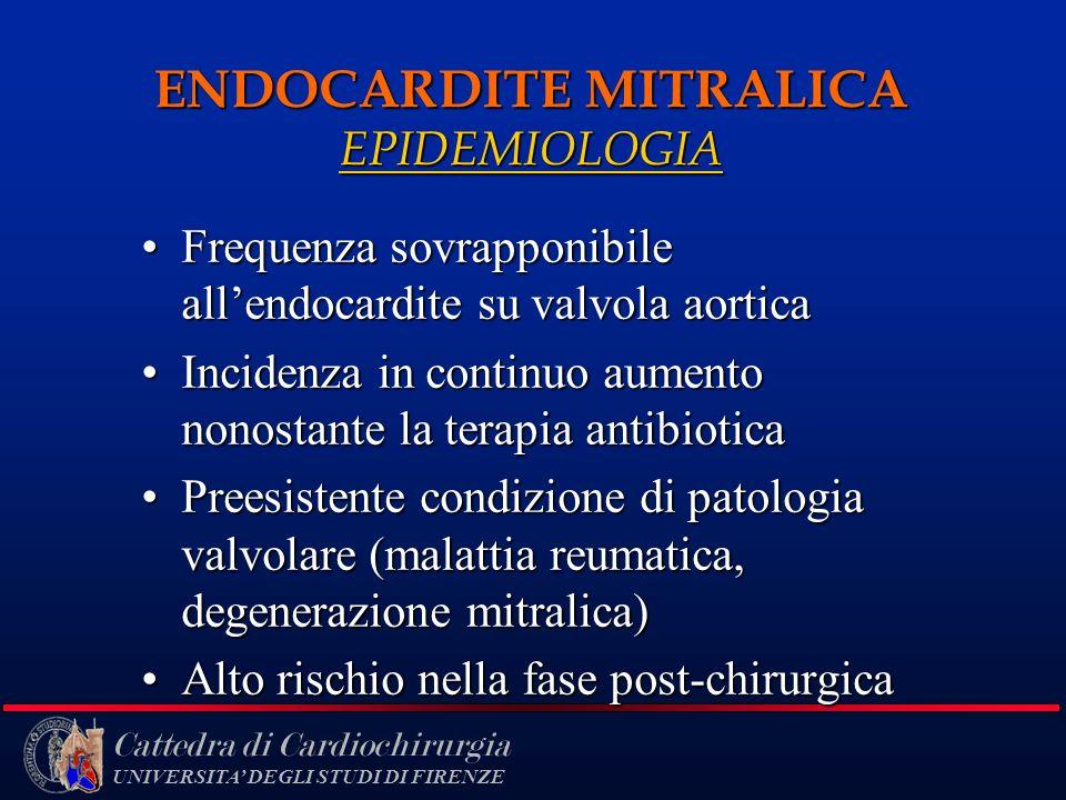 Cattedra di Cardiochirurgia UNIVERSITA DEGLI STUDI DI FIRENZE ENDOCARDITE MITRALICA EPIDEMIOLOGIA Frequenza sovrapponibile allendocardite su valvola a