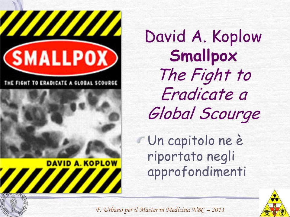F. Urbano per il Master in Medicina NBC – 2011 David A. Koplow Smallpox The Fight to Eradicate a Global Scourge Un capitolo ne è riportato negli appro