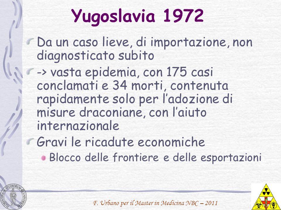 F. Urbano per il Master in Medicina NBC – 2011 Yugoslavia 1972 Da un caso lieve, di importazione, non diagnosticato subito -> vasta epidemia, con 175