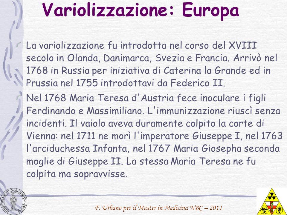 Variolizzazione: Europa La variolizzazione fu introdotta nel corso del XVIII secolo in Olanda, Danimarca, Svezia e Francia. Arrivò nel 1768 in Russia