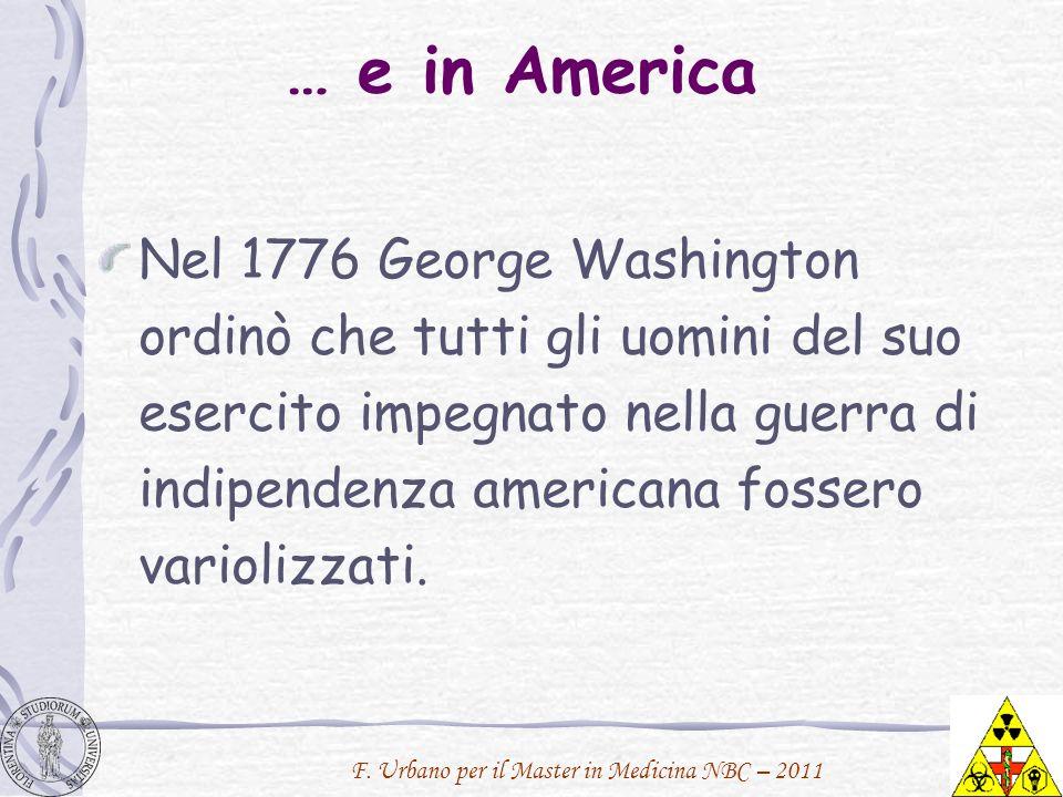 F. Urbano per il Master in Medicina NBC – 2011 … e in America Nel 1776 George Washington ordinò che tutti gli uomini del suo esercito impegnato nella