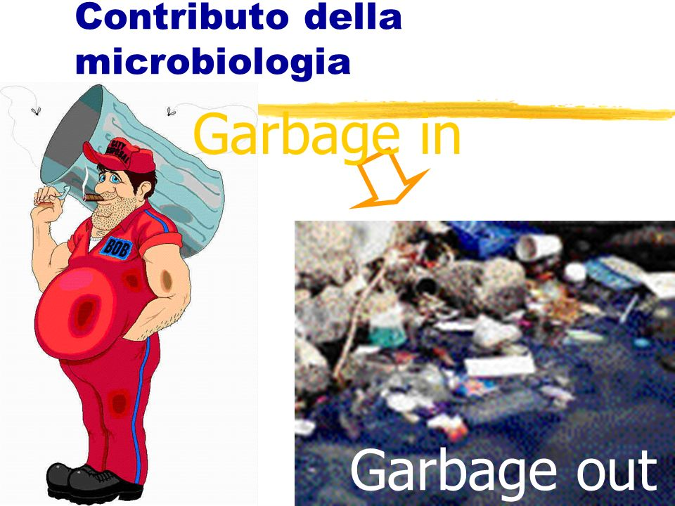 16 Contributo della microbiologia Garbage in Garbage out