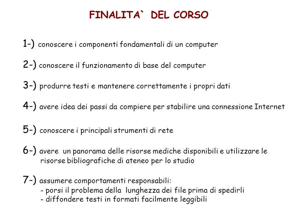 FINALITA` DEL CORSO 1-) conoscere i componenti fondamentali di un computer 2-) conoscere il funzionamento di base del computer 3-) produrre testi e ma