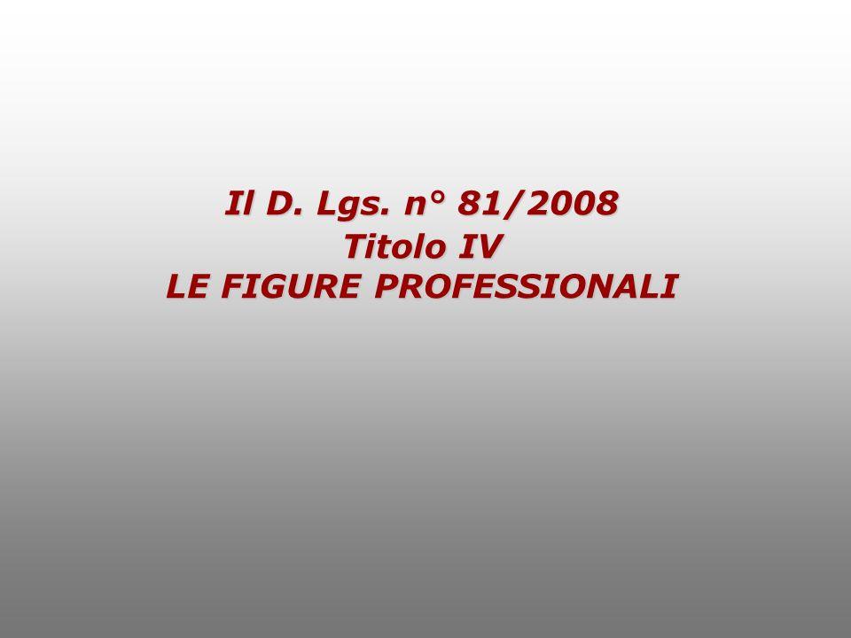 Il D. Lgs. n° 81/2008 Titolo IV LE FIGURE PROFESSIONALI