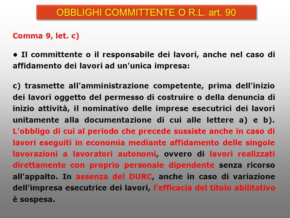 Comma 9, let. c) Il committente o il responsabile dei lavori, anche nel caso di affidamento dei lavori ad un'unica impresa: c) trasmette all'amministr