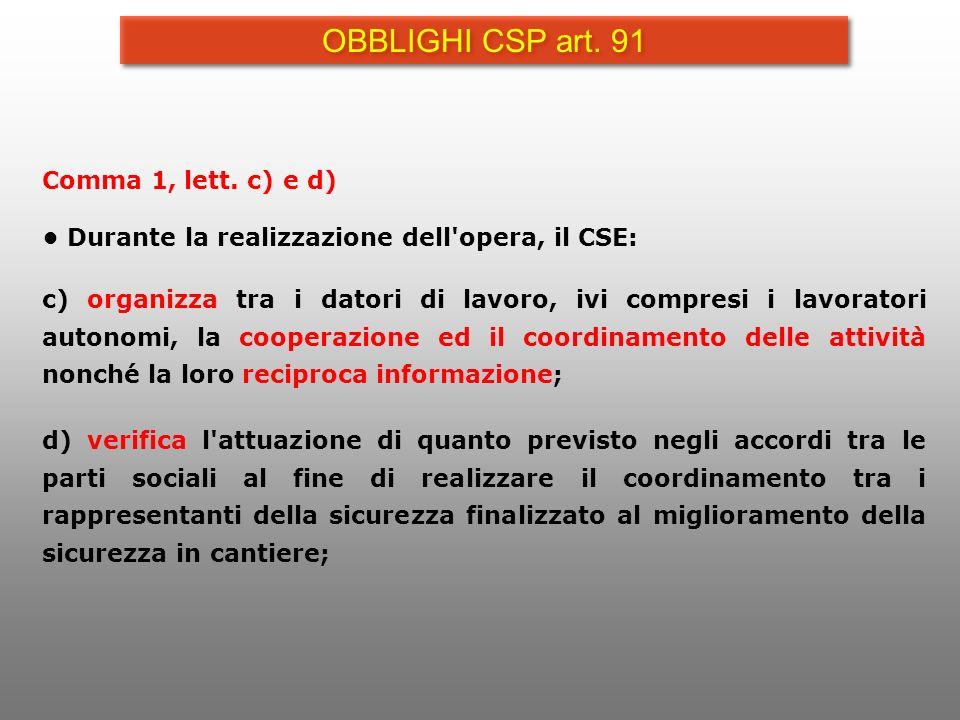 Comma 1, lett. c) e d) Durante la realizzazione dell'opera, il CSE: c) organizza tra i datori di lavoro, ivi compresi i lavoratori autonomi, la cooper