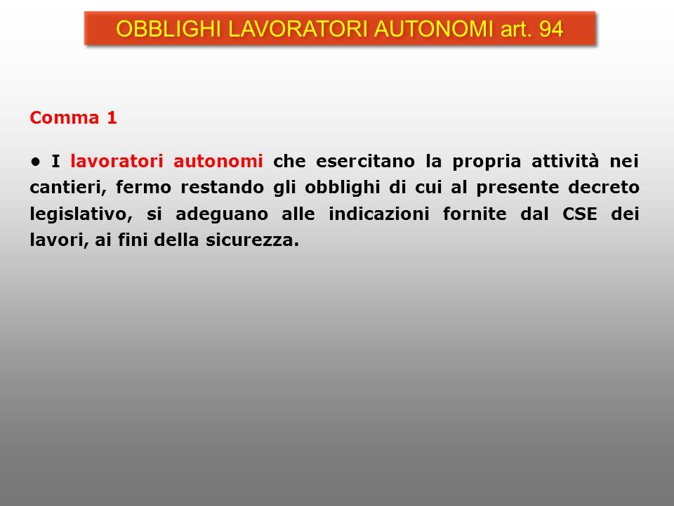 Comma 1 I lavoratori autonomi che esercitano la propria attività nei cantieri, fermo restando gli obblighi di cui al presente decreto legislativo, si