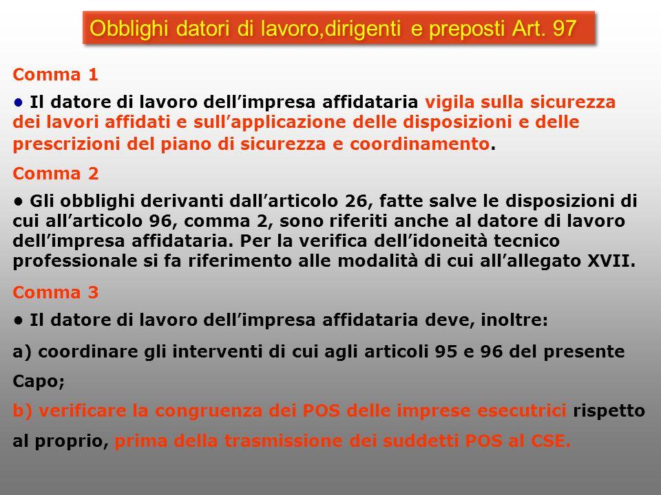 Obblighi datori di lavoro,dirigenti e preposti Art. 97 Comma 1 Il datore di lavoro dell impresa affidataria vigila sulla sicurezza dei lavori affidati