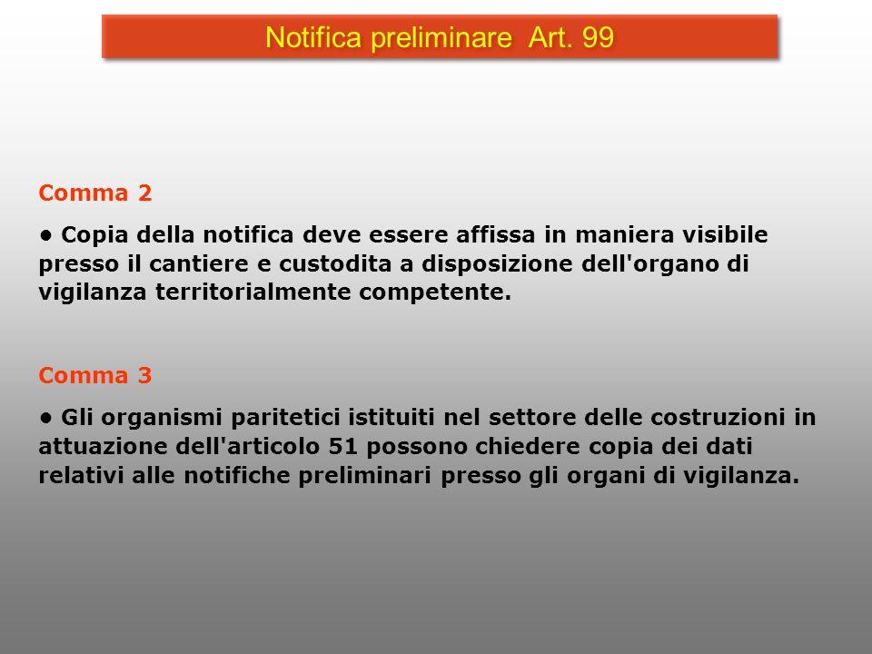 Notifica preliminare Art. 99 Comma 2 Copia della notifica deve essere affissa in maniera visibile presso il cantiere e custodita a disposizione dell'o