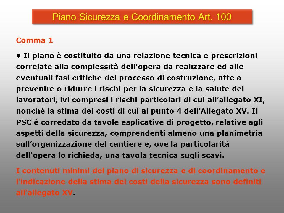 Piano Sicurezza e Coordinamento Art. 100 Comma 1 Il piano è costituito da una relazione tecnica e prescrizioni correlate alla complessità dell'opera d