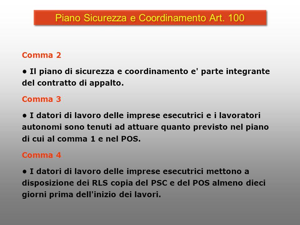 Piano Sicurezza e Coordinamento Art. 100 Comma 2 Il piano di sicurezza e coordinamento e' parte integrante del contratto di appalto. Comma 3 I datori