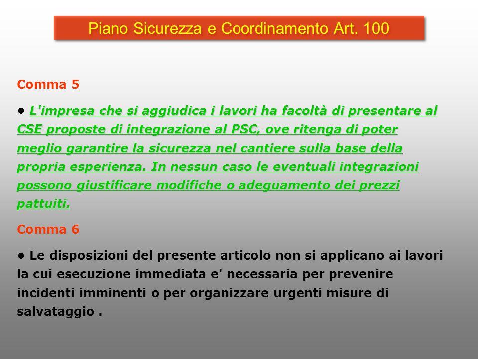 Piano Sicurezza e Coordinamento Art. 100 Comma 5 L'impresa che si aggiudica i lavori ha facoltà di presentare al CSE proposte di integrazione al PSC,