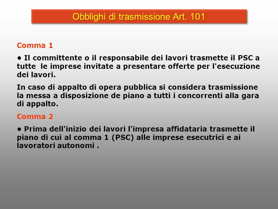 Obblighi di trasmissione Art. 101 Comma 1 Il committente o il responsabile dei lavori trasmette il PSC a tutte le imprese invitate a presentare offert