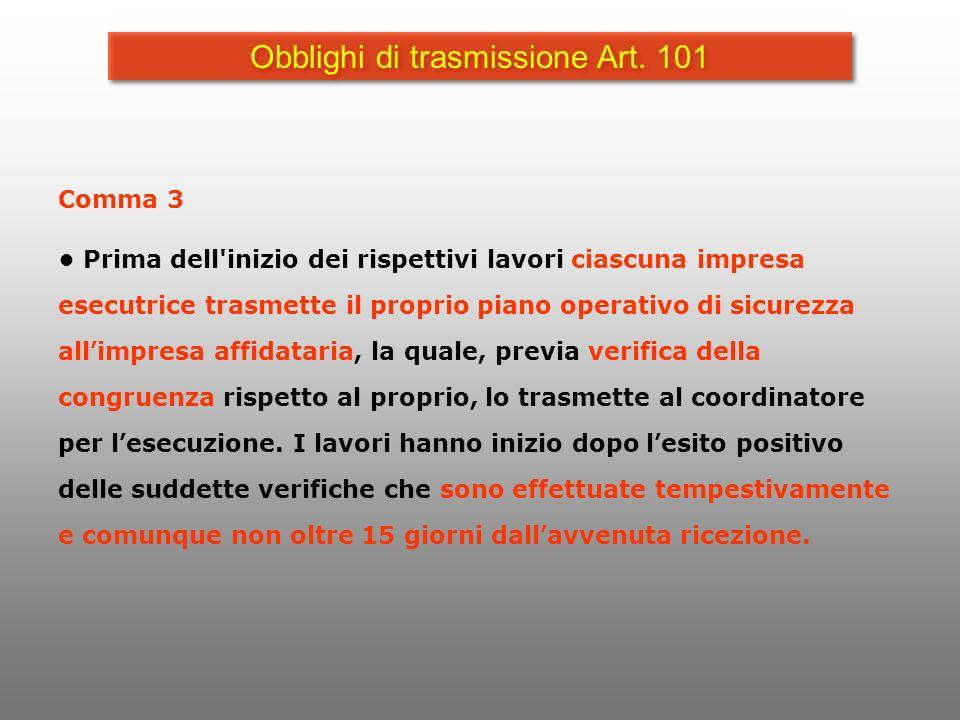 Obblighi di trasmissione Art. 101 Comma 3 Prima dell'inizio dei rispettivi lavori ciascuna impresa esecutrice trasmette il proprio piano operativo di