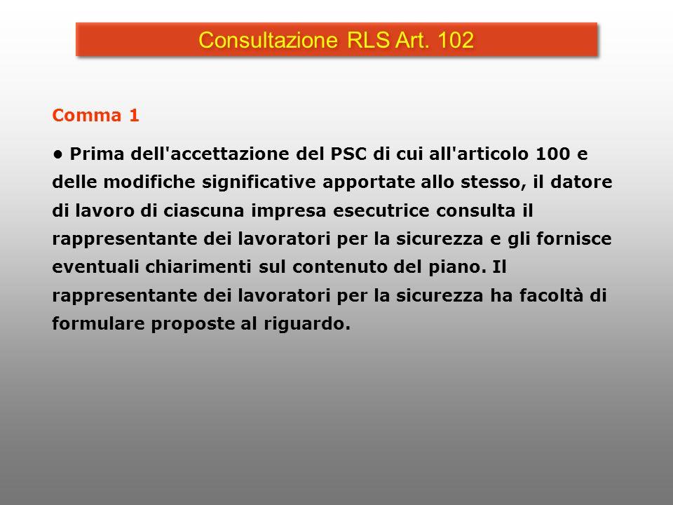 Consultazione RLS Art. 102 Comma 1 Prima dell'accettazione del PSC di cui all'articolo 100 e delle modifiche significative apportate allo stesso, il d