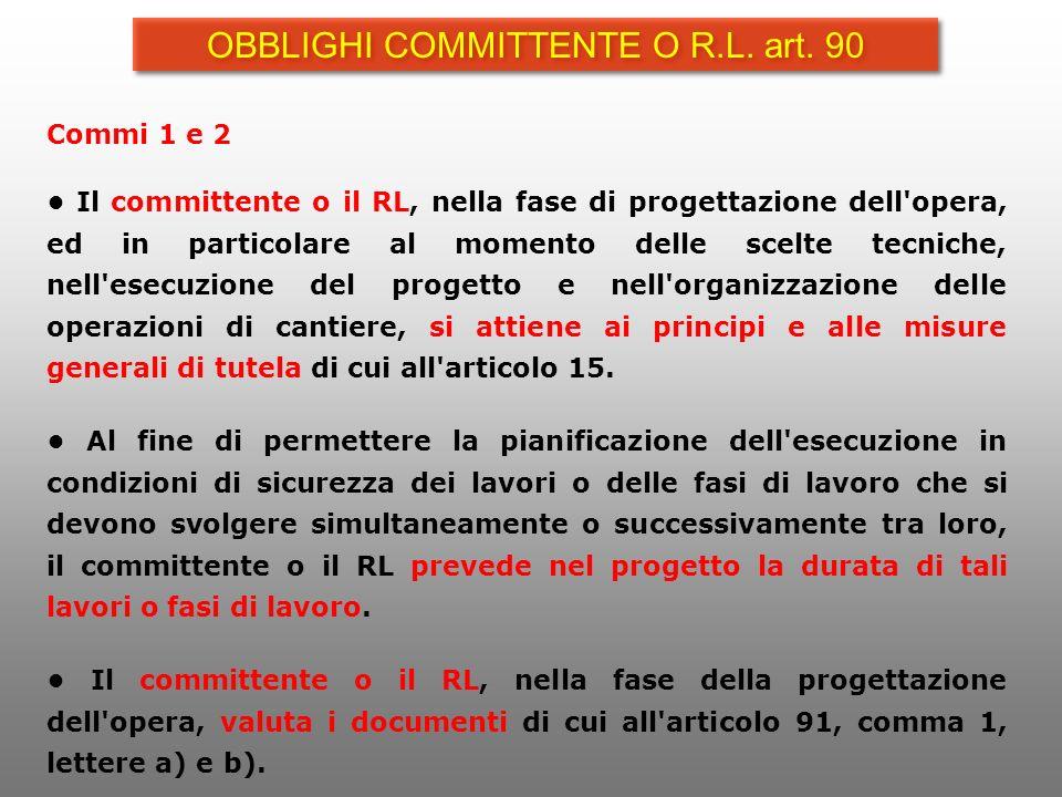 Commi 1 e 2 Il committente o il RL, nella fase di progettazione dell'opera, ed in particolare al momento delle scelte tecniche, nell'esecuzione del pr