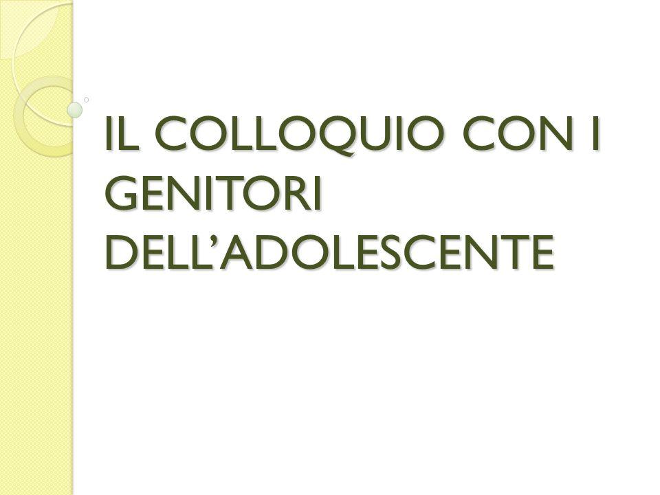 IL COLLOQUIO CON I GENITORI DELLADOLESCENTE
