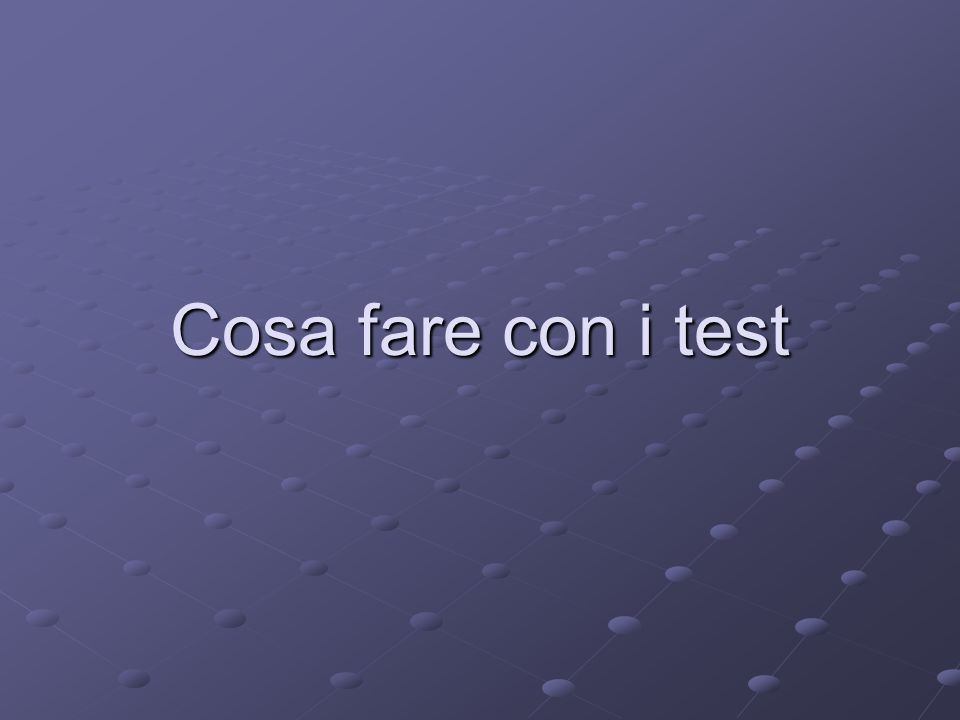 Cosa fare con i test